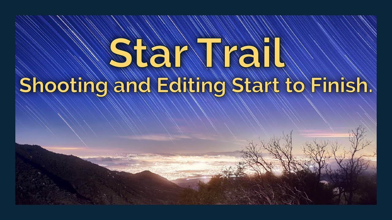 Photographing Star Trails - A Shoot and Edit Walk Through