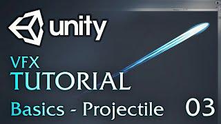 Unity VFX Tutorials - 03 - Basics (Projectile)