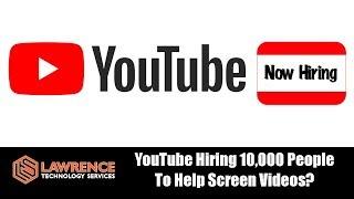 YouTube Hiring 10,000 People To Help Screen Videos?