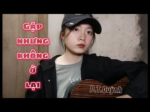 Gặp Nhưng Không Ở Lại - Hiền Hồ Ft. Vương Anh Tú | Cover - P. T. Quỳnh
