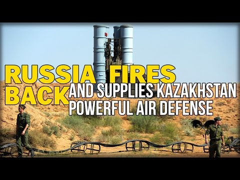 RUSSIA FIRES BACK AND SUPPLIES KAZAKHSTAN POWERFUL AIR DEFENSE MISSILE SYSTEMS