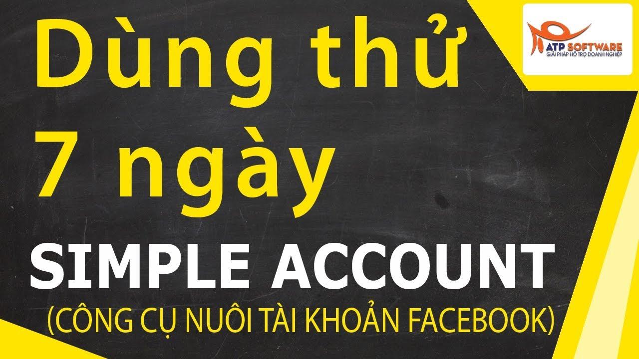 Simple Account - Trải nghiệm miễn phí 7 ngày phần mềm nuôi tài khoản Facebook