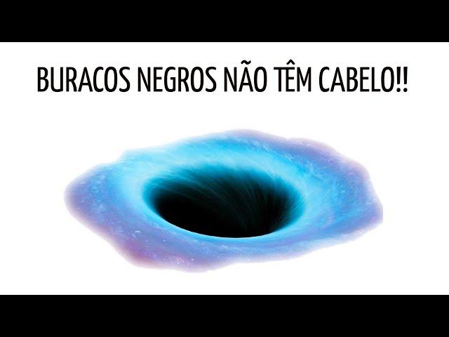 Buracos negros não têm cabelo!