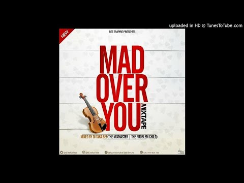 DJ TAKA BEE MAD OVER YOU MIX NAIJA MIX