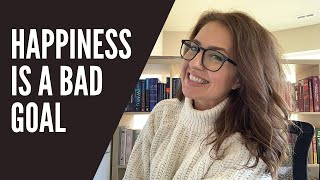 Happiness is a Bad Goal - How to Avoid Toxic Positivity