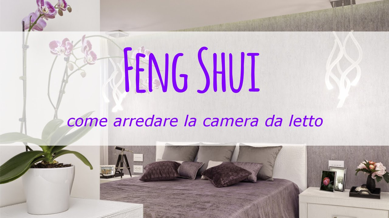 Feng shui come arredare la camera da letto youtube - Camera da letto glicine ...