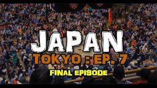 JAPAN TOKYO: EPISODE 7 TOKYO SUMO STADIUM (FINAL EPISODE)