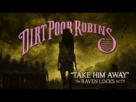 Dirt Poor Robins - Take Him Away (Official Lyric Video and Audio)