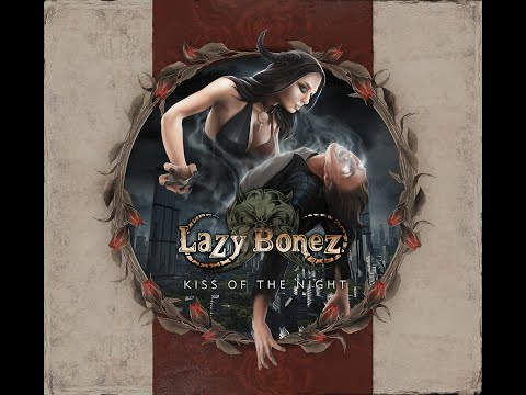 "LAZY BONEZ preview video for the album ""KISS OF THE NIGHT"" Mp3"