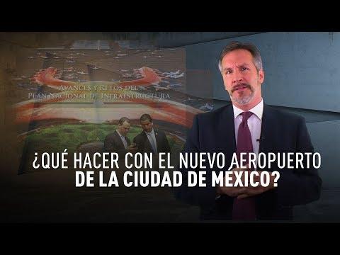 La batalla por México - ¿Qué hacer con respecto al nuevo aeropuerto de la CDMX?