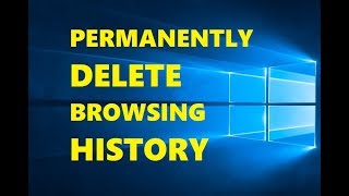 How to Permanently Delete Browsing History on Windows 10 PC / Laptop
