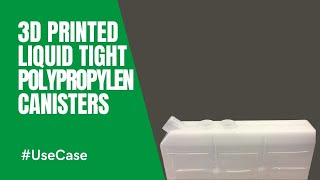 3d printed liquid tight polypropylen canisters