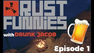 RUST FUNNIES! | Episode 1 | With Drunk Jacob