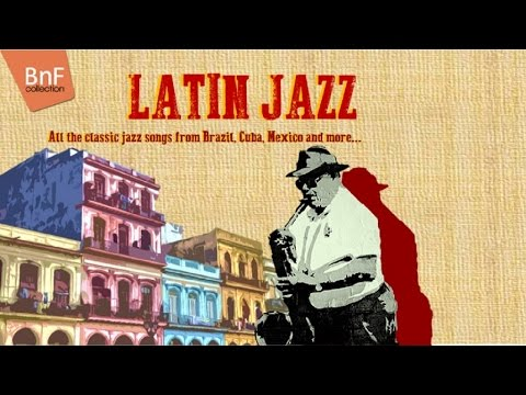 Latin Jazz - All the Classic Jazz Songs from Brazil, Cuba, M