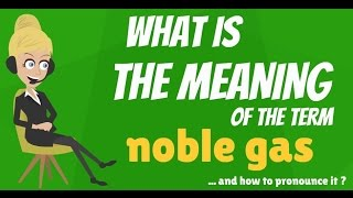 What is NOBLE GAS? What does NOBLE GAS mean? NOBLE GAS meaning, definition & explanation