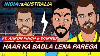 Haar Ka Badla Lena Parega- India Vs Australia - ft. Aaron Finch & David Warner