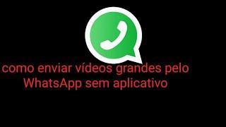Como  enviar vídeos grandes  pelo WhatsApp sem  baixar nenhum aplicativo