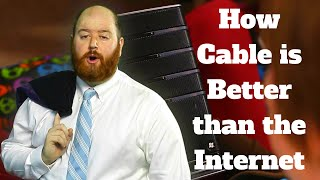 How Cable is Better than the Internet