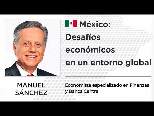 Manuel Sánchez | Desafíos económicos en un entorno global