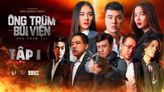Ông Trùm Bùi Việt Tập 1 - Ưng Hoàng Phúc Full HD