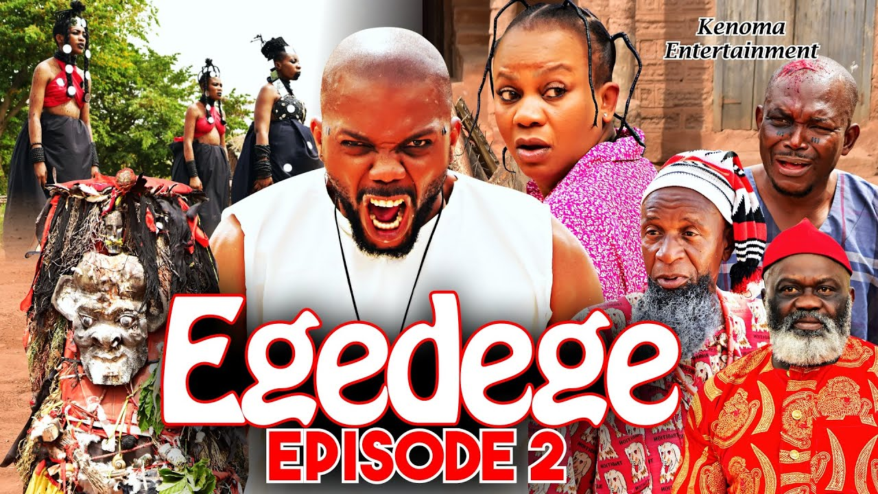 Download EGEDEGE - Episode 2 [HD] Starring Oma Nnadi, Sambasa Nzeribe, Chinenye Nnebe and more.