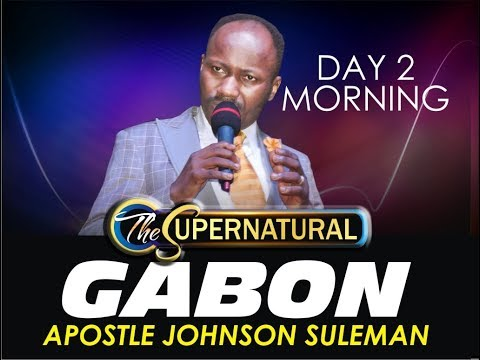 The Supernatural 2018, Libreville Gabon  Day 2 Morning with Apostle Johnson Suleman