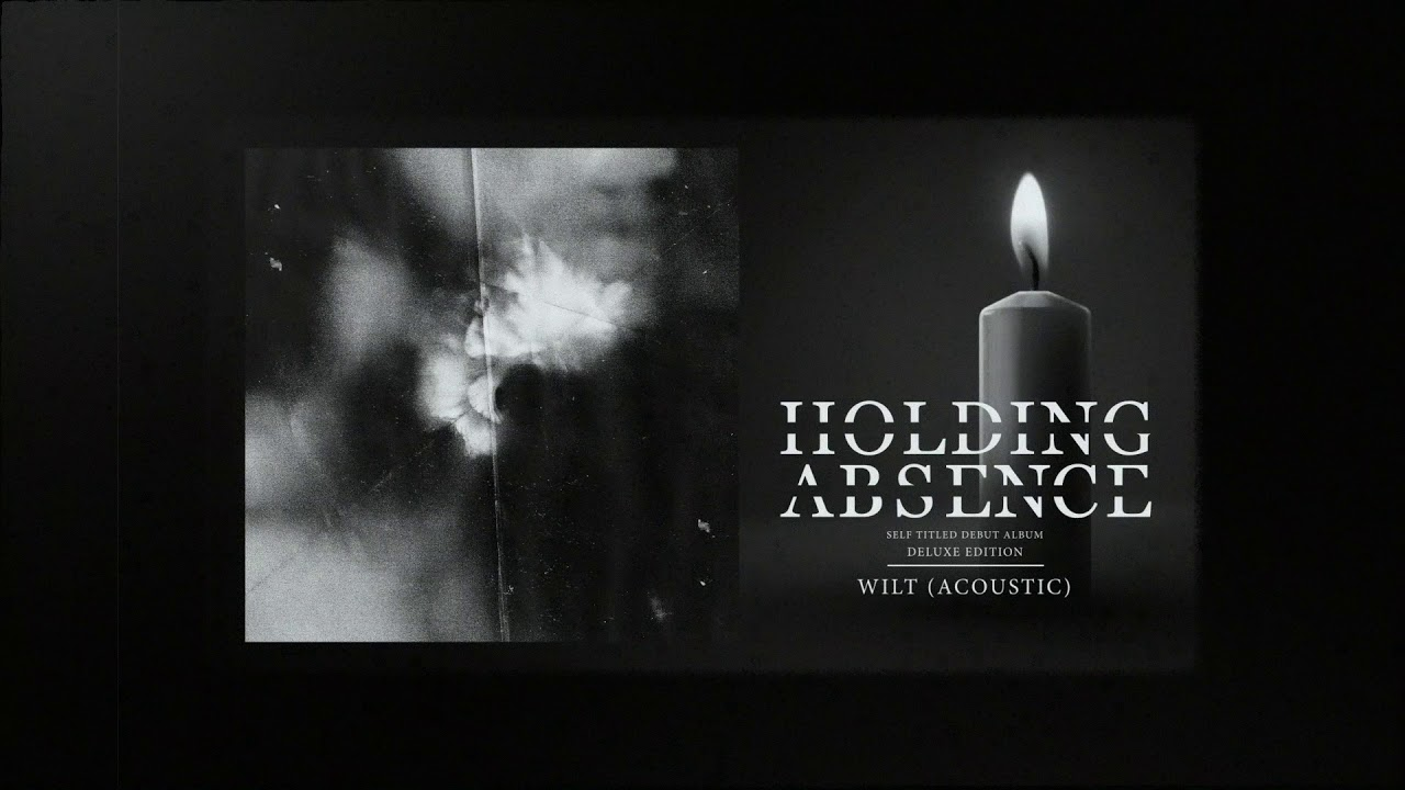Holding Absence — Wilt (Acoustic)