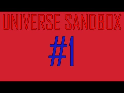 Universe Sandbox! - Episode 1 (READ DESCRIPTION)
