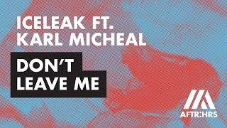 Iceleak ft. Karl Michael - Dont Leave Me