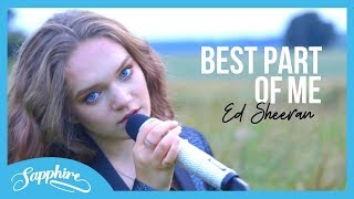 Best Part Of Me - Ed Sheeran (feat. YEBBA) | Cover by Sapphire