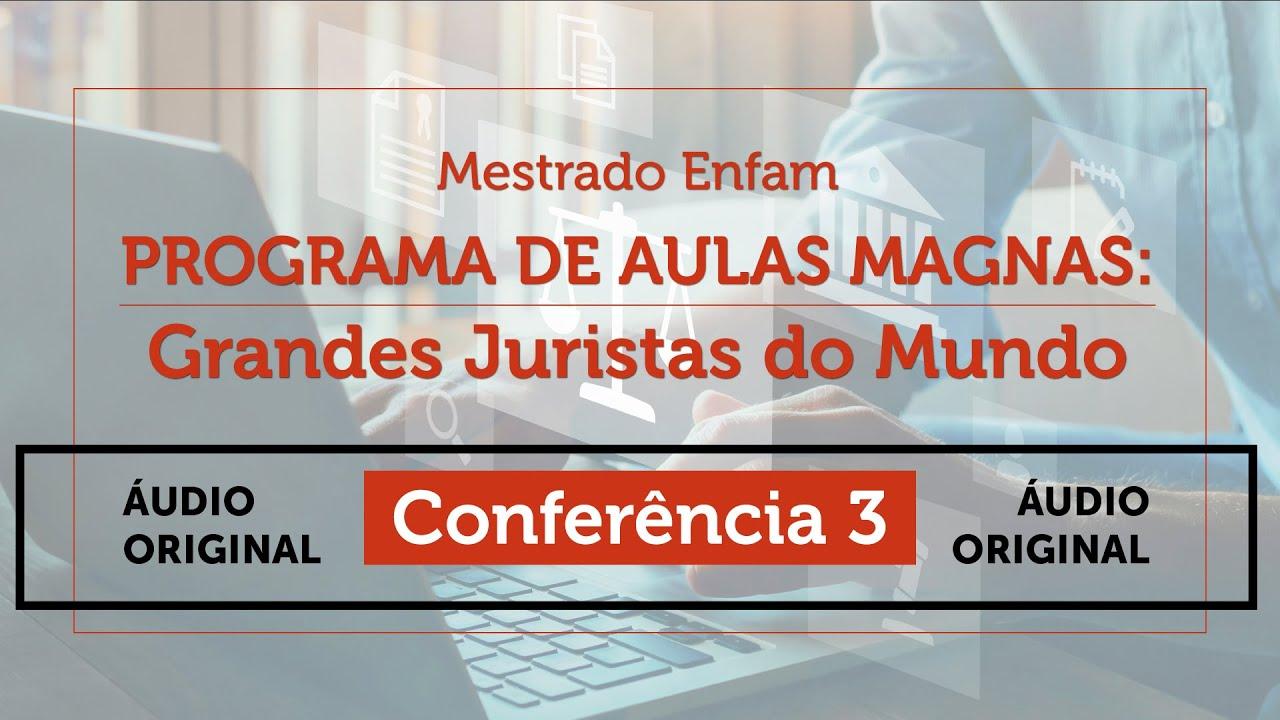 Programa de Aulas Magnas - Grandes Juristas do Mundo - Conferência 3 - ÁUDIO ORIGINAL