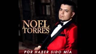 Noel Torres - Por Haber Sido Mía (AUDIO ORIGINAL 2016)
