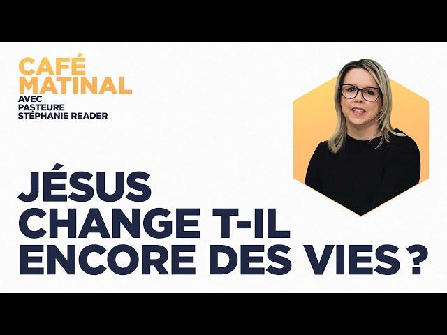 9 avril 2021 | Jésus change t-il encore des vies? | Stéphanie Reader