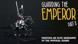 Guarding the emperor - Part II: Painting an elite gendarme of the Imperial Guard