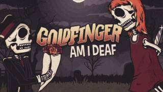 Goldfinger - Am I Deaf