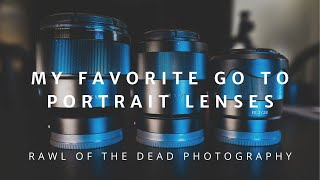 My favorite go to portraits lenses  - Rawl of the Dead
