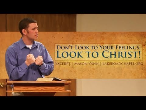 Don't Look to Your Feelings, Look to Christ! - Mason Vann