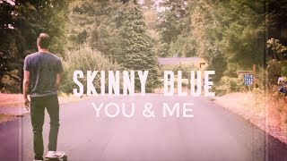 Skinny Blue - You and Me [Official video]