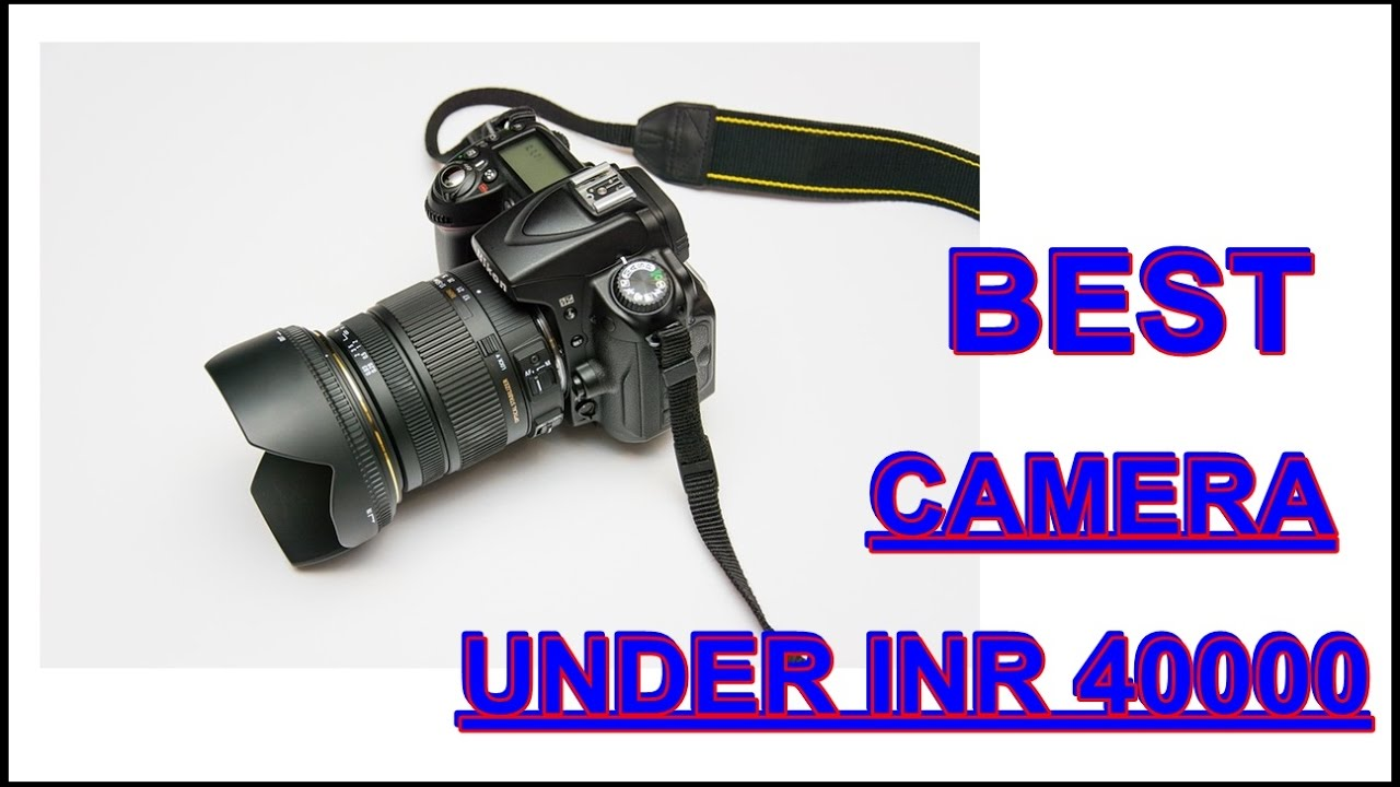 Best Dslr Camera Under 40000 In India Top 3 Youtube