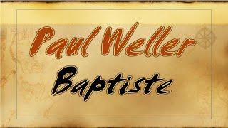 PAUL WELLER_BAPTISTE (LETRA/LYRICS)