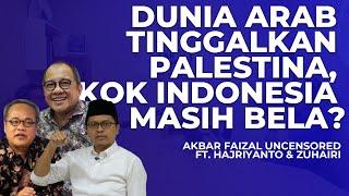 DUNIA ARAB TINGGALKAN PALESTINA, KOK INDONESIA MASIH BELA? | AF UNCENSORED FT. HAJRIYANTO & ZUHAIRI