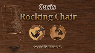 Rocking Chair - Oasis (Acoustic Karaoke)