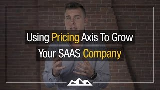 Value Based Pricing: How To Use a Pricing Axis To Grow Your SaaS Company's Revenue | Dan Martell
