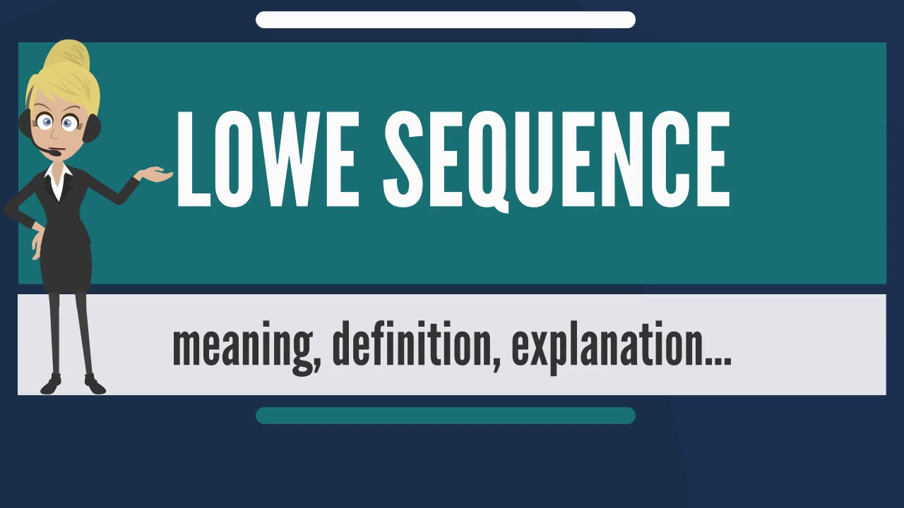 What is LOWE SEQUENCE? What does LOWE SEQUENCE mean? LOWE SEQUENCE meaning  & explanation