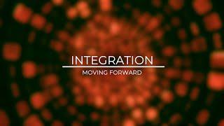 INTEGRATION & MOVING FOWARD