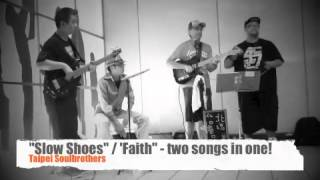 "Two Songs In One (""Slow Shoes"" & ""Faith"") by Taipei Soulbrothers"