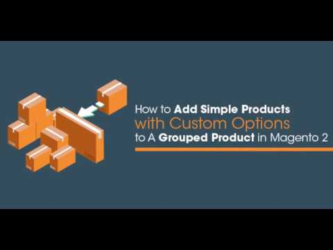 How to add Simple Products with Custom Options to a Grouped Product in  Magento 2?
