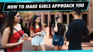 How to MAKE GIRLS Approach YOU | ATTRACT Girls Without Talking To Them | Mayank Bhattacharya