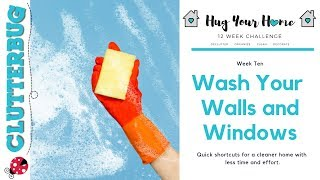 How to Wash Walls & Windows - Week 10 - Hug Your Home Challenge