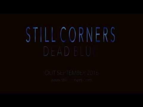 Still Corners - Dead Blue - Out September 2016